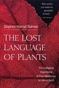 Lost Language of Plants The Ecological Importance of Plant Medicines to Life on Earth