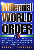 Millennial World Order: Discover the Spirit, Philosophy & Conditions of the Coming 1,000 Year Utopian Age