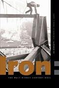 Iron: Erecting the Walt Disney Concert Hall