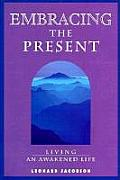 Embracing the Present Living an Awakened Life