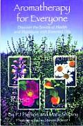 Aromatherapy for Everyone: Discover the Scents of Health and Happiness with Essential Oils Cover