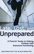 Late Lost & Unprepared A Parents Guide to Helping Children with Executive Functioning