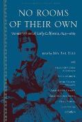 No Rooms of Their Own Women Writers of Early California 1849 1869