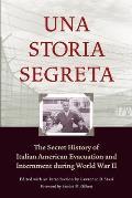 Una Storia Segreta The World War II Evacuation & Internment Of Italian Americans