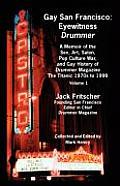 Gay San Francisco Eyewitness Drummer Volume 1 A Memoir of the Sex Art Salon Pop Culture War & Gay History of Drummer Magazine The