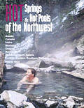Hot Spring & Hot Pools of the Northwest: Jayson Loam's Original Guide