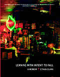 Leaning With Intent To Fall A Memoir