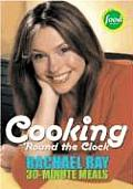 Rachael Ray's 30-Minute Meals: Cooking 'Round the Clock