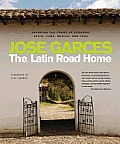 Latin Road Home Signature Recipes from Ecuador Spain Cuba Mexico & Peru