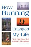 How Running Changed My Life True Stories of the Power of Running
