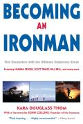 Becoming an Ironman First Encounters with the Ultimate Endurance Event