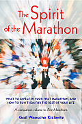 Spirit of the Marathon What to Expect in Your First Marathon & How to Run Them for the Rest of Your Life