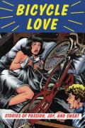 Bicycle Love Stories of Passion Joy & Sweat