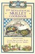 The Sensational Skillet Cookbook: Create Spectacular Meals in Your Electric Skillet