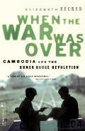 When the War Was Over : Cambodia and the Khmer Rouge Revolution (98 Edition)