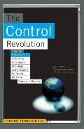 The Control Revolution How the Internet Is Putting Individuals in Charge and Changing the World We Know
