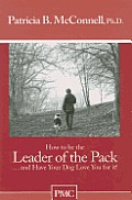 How to Be the Leader of the Pack & Have Your Dog Love You for It!