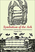 Symbolism of the Ark: Universal Symbolism of the Receptacle of Divine Immanence