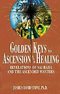 Easy-To-Read Encyclopedia of the Spiritual Path #08: Golden Keys to Ascension and Healing: Revelations of Sai Baba and the Ascended Masters