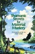 Shamanic Secrets for Material Mastery (Shamanic Secrets)