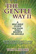 Gentle Way II A Self Help Guide for Those Who Believe in Angels A Self Help Guide for Those Who Believe in Angels