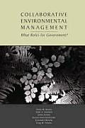 Collaborative Environmental Management: What Roles for Government?