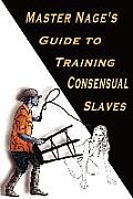 Master Nage's Guide to Training Consensual Slaves