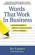 Words That Work in Business A Practical Guide To Effective Communication in the Workplace