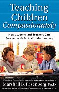 Teaching Children Compassionately How Students & Teachers Can Succeed with Mutual Understanding