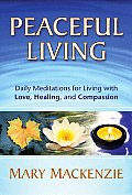 Peaceful Living Daily Meditations for Living with Love Healing & Compassion