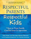 Respectful Parents Respectful Kids 7 Keys to Turn Family Conflict Into Co Operation