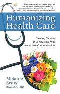 Humanizing Health Care Creating Cultures of Compassion in Health Care with Nonviolent Communication