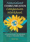Nonviolent Communication Companion Workbook: A Practical Guide for Individual, Group or Classroom Study