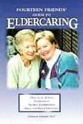 Fourteen Friends Guide to Eldercaring Inspiration Practical Advice Shared Experiences Space to Think