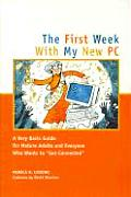 First Week with My New PC A Very Basic Guide for Mature Adults & Everyone Else Who Wants to Get Connected