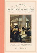 Historic Restaurants of Paris A Guide to Century Old Cafes Bistros & Gourmet Food Shops