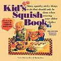 Kid's Squish Book: Slimy, Squishy, Sticky Things to Do That Should Only Be Done When Wearing Your Oldest Clothes