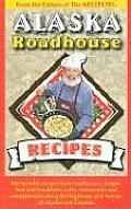 Alaska Roadhouse Recipes: Memorable Recipes from Roadhouses Lodges, Bed & Breakfasts, Cafes, Restaurants & Campgrounds Along the Highways & Bywa