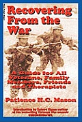 Recovering from the War: A Guide for All Veterans, Family Members, Friends & Therapists