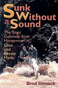 Sunk Without a Sound The Tragic Colorado River Honeymoon of Glen & Bessie Hyde