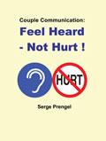 Couple Communication: Feel Heard - Not Hurt!