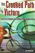 The Crooked Path to Victory: Drugs and Cheating in Professional Bicycle Racing (Cycling Resources)