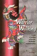 Warrior Walking A Guide to Walking as Exercise Meditation & Self Defense