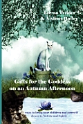 Gifts for the Goddess on an Autumn Afternoon: 65 Ways to Bring Your Children and Yourself Closer to Nature and Spirit
