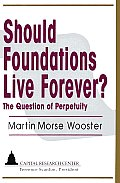 Should Foundations Live Forever?: The Question of Perpetuity