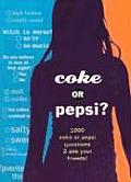 Coke or Pepsi 1000 Coke or Pepsi Questions to Ask Your Friends