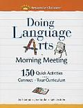 Doing Language Arts in Morning Meeting: 150 Quick Activities That Connect to Your Curriculum
