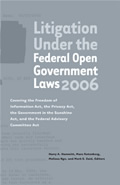 Litigation Under the Federal Open Government Laws (FOIA) 2006