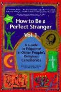 How to Be a Perfect Stranger Volume 1 A Guide to Etiquette in Other Peoples Religious Ceremonies