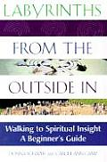 Labyrinths from the Outside in Walking to Spiritual Insight A Beginners Guide